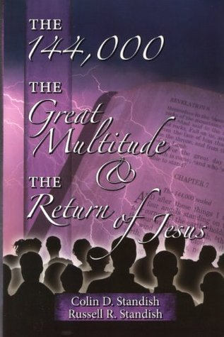 144,000 the Great Multitude, And the Return Of Jesus, The  by  Russell R. Standish