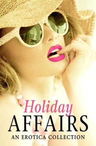 Holiday Affairs: An Erotica Collection Various
