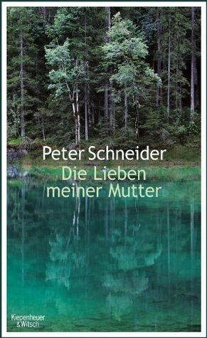 Die Lieben meiner Mutter  by  Peter Schneider