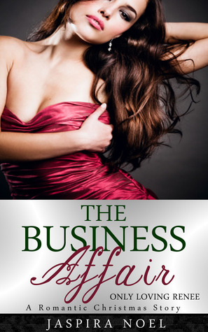 The Business Affair: Only Loving Renee - A Romantic Christmas Story  by  Jaspira Noel