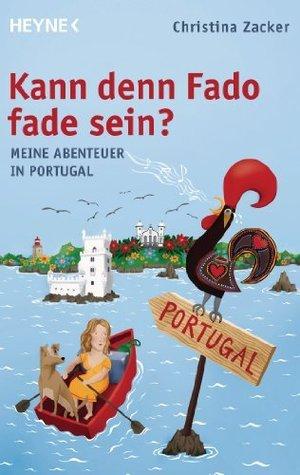 Kann denn Fado fade sein?: Meine Abenteuer in Portugal  by  Christina Zacker
