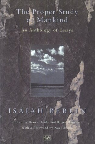 The Proper Study Of Mankind: An Anthology of Essays Isaiah Berlin