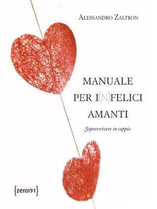 Manuale per i(n)felici amanti Alessandro Zaltron