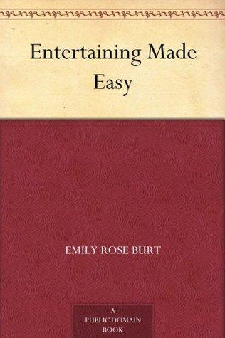 Entertaining Made Easy  by  Emily Rose Burt