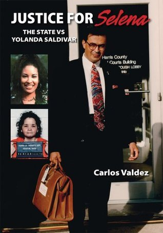 Justice for Selena : The State Vs Yolanda Saldivar Carlos Valdez