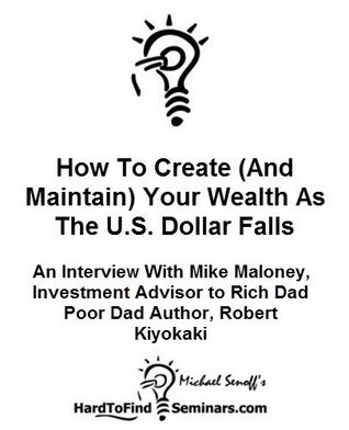 How To Create (And Maintain) Your Wealth As The U.S. Dollar Falls: An Interview Mike Maloney, Investment Advisor to Rich Dad Poor Dad author Robert Kiyosaki  by  Michael Senoff
