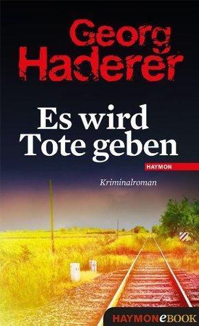 Es wird Tote geben: Kriminalroman  by  Georg Haderer