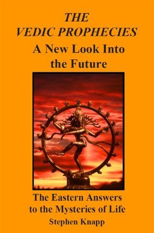 The Vedic Prophecies: A New Look into the Future. The Eastern Answers to the Mysteries of Life Stephen Knapp