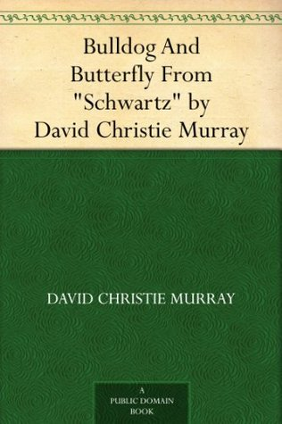 Bulldog And Butterfly From Schwartz David Christie Murray by David Christie Murray