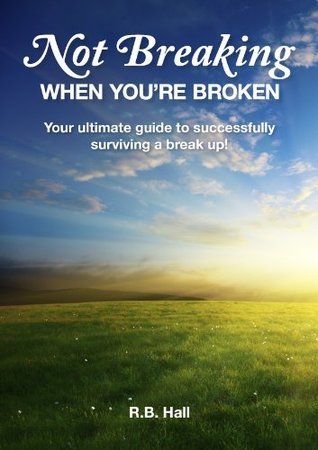 Not Breaking When Youre Broken  by  R B Hall