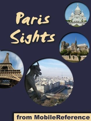 Paris Sights 2012: a travel guide to the top 45 attractions in Paris, France MobileReference