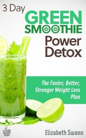 3 Day Green Smoothie Detox: The Faster, Better, Stronger Weight Loss Plan Liz Swann Miller