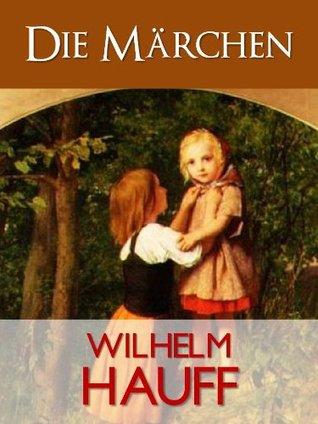 Hauffs Märchen (Gesamtausgabe) Wilhelm Hauff
