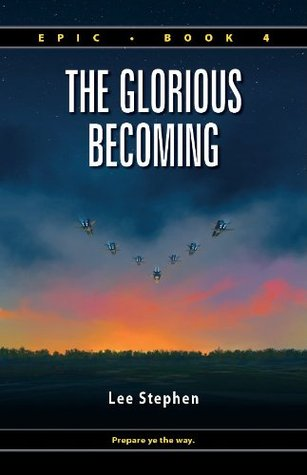 Epic 4: The Glorious Becoming (Epic, #4)  by  Lee Stephen