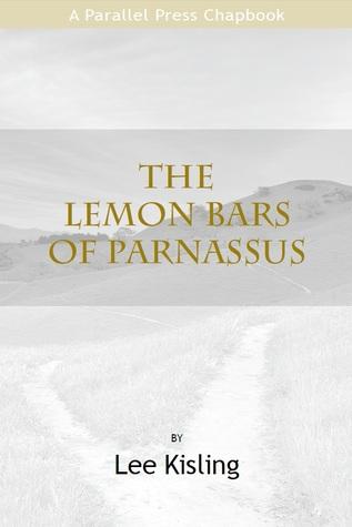 The Lemon Bars of Parnassus (Parallel Press Chapbook Series) Lee Kisling