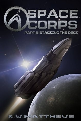 Stacking the Deck (Space Corps, #6)  by  K.W. Matthews