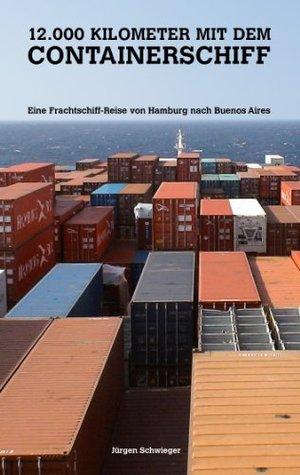 12.000 Kilometer mit dem Containerschiff: Eine Frachtschiffreise von Hamburg nach Buenos Aires  by  Jürgen Schwieger