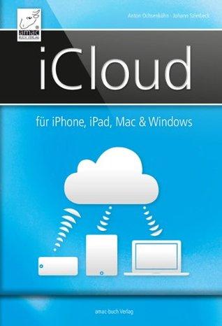 iCloud: für iPhone, iPad, Mac & Windows - für iOS 7 und OS X Mavericks  by  Anton Ochsenkühn