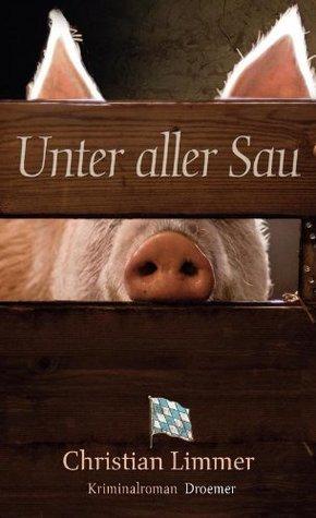 Unter aller Sau: Kriminalroman  by  Christian Limmer