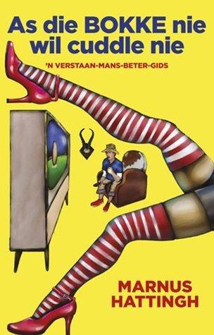 As die Bokke nie wil cuddle nie: n Verstaan-mans-beter-gids  by  Marnus Hattingh