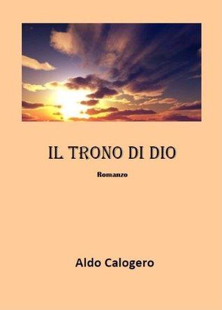 Il trono di Dio  by  Aldo Calogero