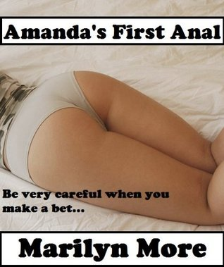 Amandas First Anal: A Reluctant Anal Sex Short  by  Marilyn More