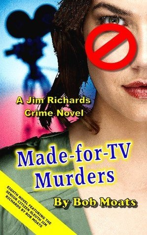 Made-For-TV Murders (A Jim Richards Murder Mystery, #8)  by  Bob Moats
