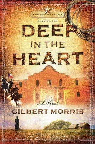 Deep in the Heart: Lone Star Legacy, Book 1 Gilbert Morris
