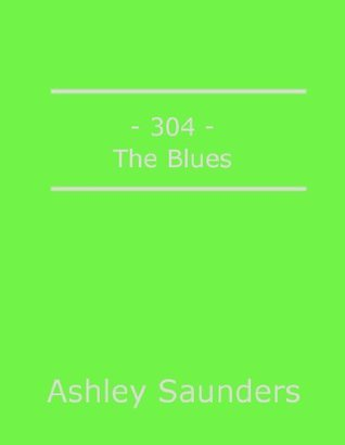 304: The Blues  by  Ashley Saunders