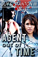 Agent Out of Time Guy Stanton III
