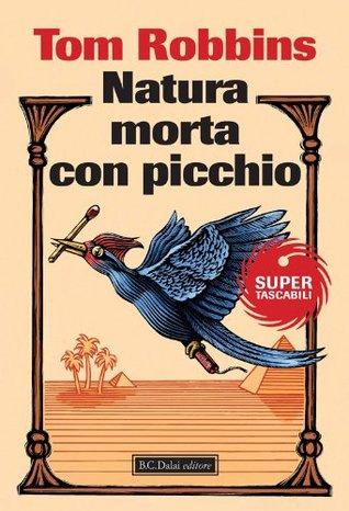 Natura morta con picchio (Super Tascabili)  by  Tom Robbins