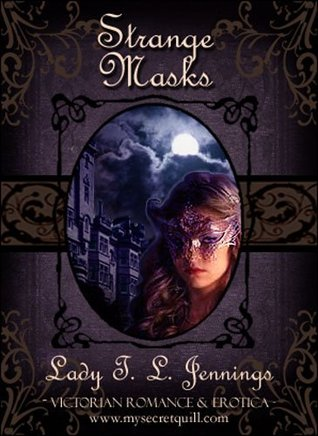 Strange Masks ~ The second story from Lust and Lace, a Victorian Romance and Erotic short story collection  by  Lady T.L. Jennings