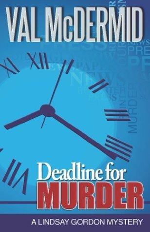 Deadline for Murder: A Lindsay Gordon Mystery (Lindsay Gordon Mystery Series)  by  Val McDermid