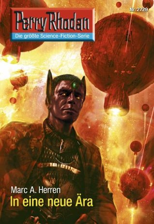 Perry Rhodan 2729: In eine neue Ära (Heftroman): Perry Rhodan-Zyklus Das Atopische Tribunal (Perry Rhodan-Erstauflage)  by  Marc A. Herren