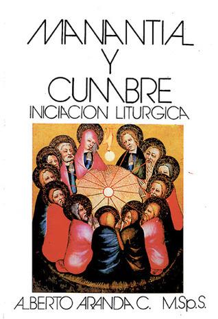 Manantial Y Cumbre. Iniciacion Liturgica  by  Alberto Aranda
