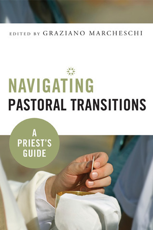 Navigating Pastoral Transitions: A Priests Guide Graziano Marcheschi
