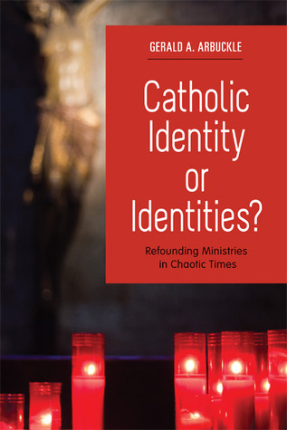 Catholic Identity or Identities?: Refounding Ministries in Chaotic Times  by  Gerald A. Arbuckle