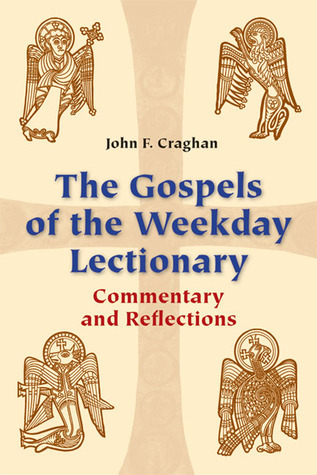 The Gospels of the Weekday Lectionary: Commentary and Reflections  by  John Craghan