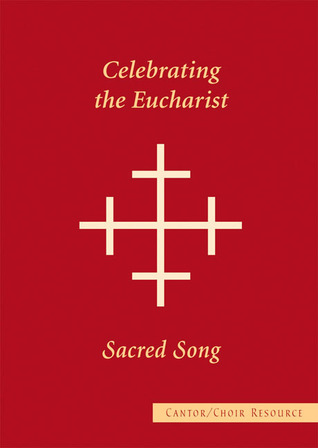 Sacred Song Cantor/Choir Resource: Celebrating the Eucharist  by  Various