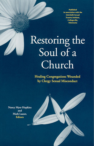 Restoring The Soul Of A Church: Healing Congregations Wounded Clergy Sexual Misconduct by Nancy Myer Hopkins