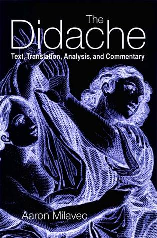 The Didache: Text, Translation, Analysis, and Commentary Aaron Milavec