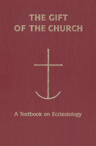 The Gift of the Church: A Textbook Ecclesiology in Honor of Patrick Granfield, O.S.B. Peter C. Phan