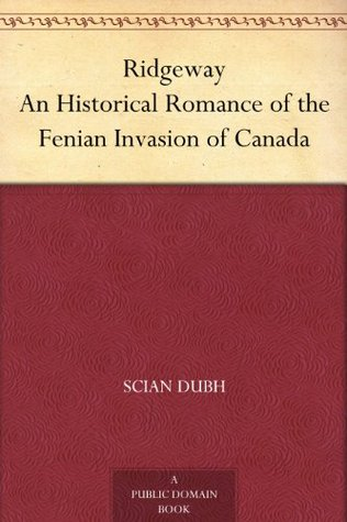Ridgeway An Historical Romance of the Fenian Invasion of Canada  by  Scian Dubh