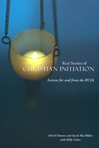 Real Stories of Christian Initiation: Lessons  for  and  from  the RCIA David Yamane