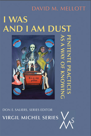I Was And I Am Dust: Penitente Practices as a Way of Knowing  by  David M. Mellott