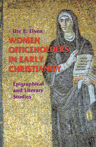 Women Officeholders in Early Christianity: Epigraphical and Literary Studies  by  Ute E. Eisen