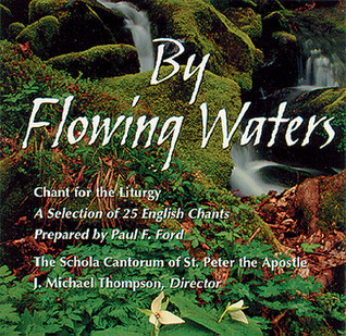 By Flowing Waters: Chant for the Liturgy  by  Schola Cantorum of St. Peter the Apostle
