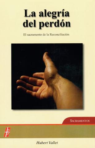 La Alegría Del Perdón: El sacramento de la Reconciliación  by  Hubert Vallet