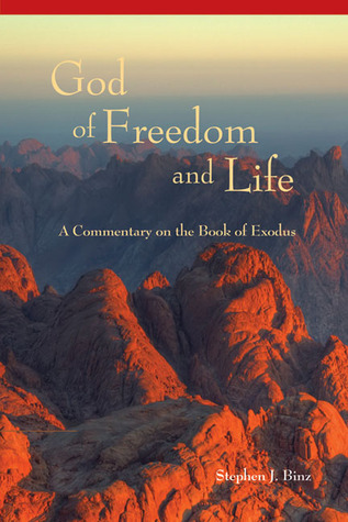 The God Of Freedom And Life: A Commentary on the Book of Exodus  by  Stephen J. Binz