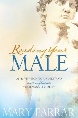 Reading Your Male: An Invitation to Understand and Influence Your Mans Sexuality Mary Farrar